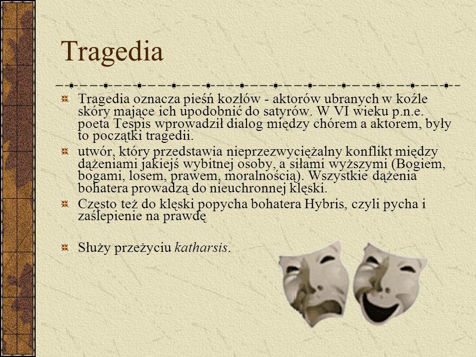 Tragedia Tragedia oznacza pieśń kozłów - aktorów ubranych w koźle skóry mające ich upodobnić do satyrów. W VI wieku p.n.e. poeta Tespis wprowadził dia