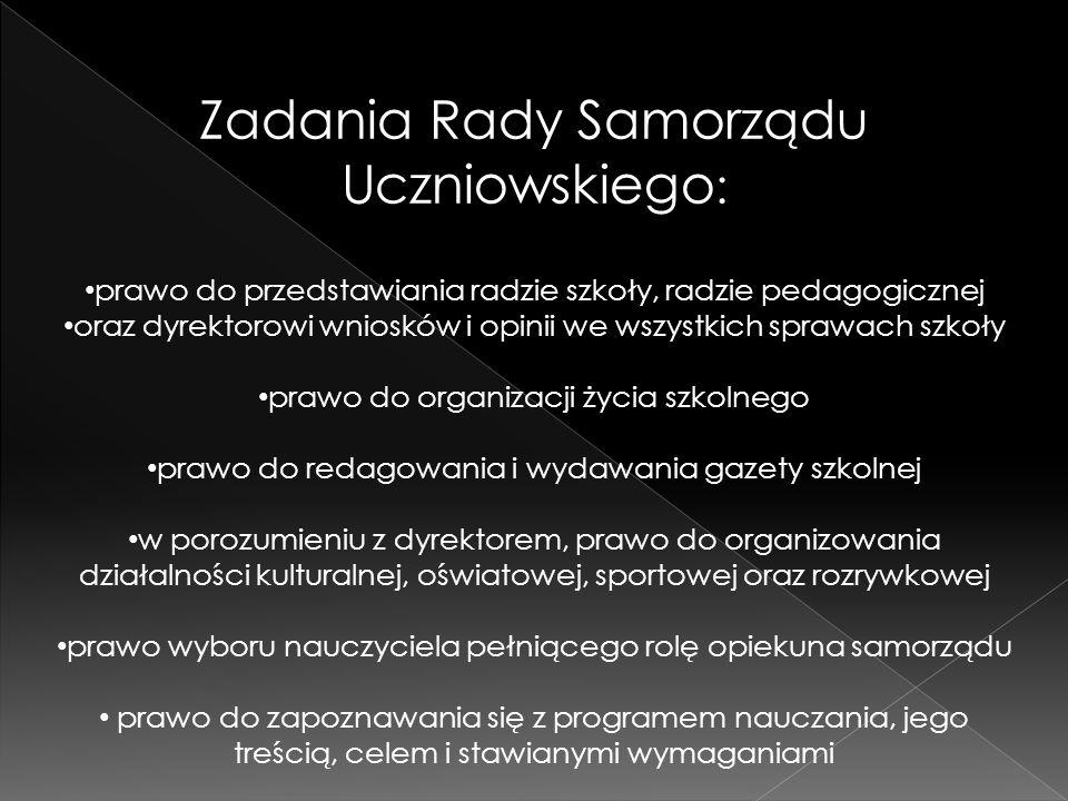 Zadania Rady Samorządu Uczniowskiego : prawo do przedstawiania radzie szkoły, radzie pedagogicznej oraz dyrektorowi wniosków i opinii we wszystkich sp