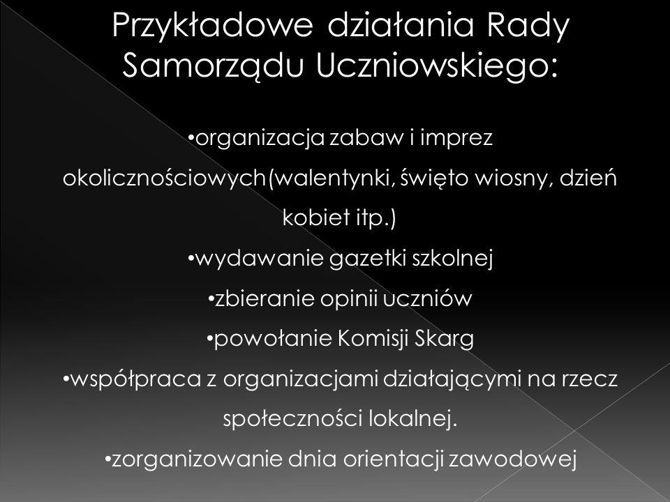 Przykładowe działania Rady Samorządu Uczniowskiego: organizacja zabaw i imprez okolicznościowych(walentynki, święto wiosny, dzień kobiet itp.) wydawan