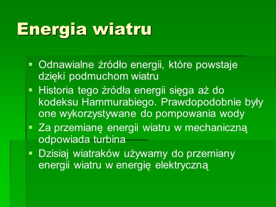 Energia wiatru Odnawialne źródło energii, które powstaje dzięki podmuchom wiatru Historia tego źródła energii sięga aż do kodeksu Hammurabiego. Prawdo