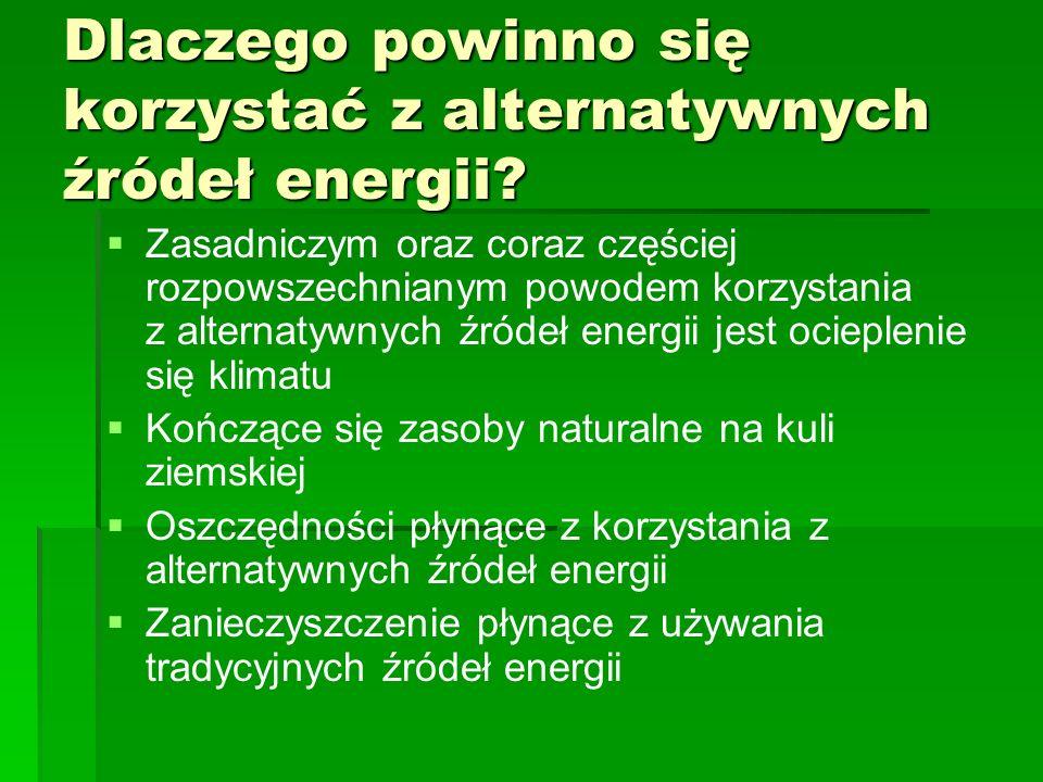 Dlaczego powinno się korzystać z alternatywnych źródeł energii? Zasadniczym oraz coraz częściej rozpowszechnianym powodem korzystania z alternatywnych