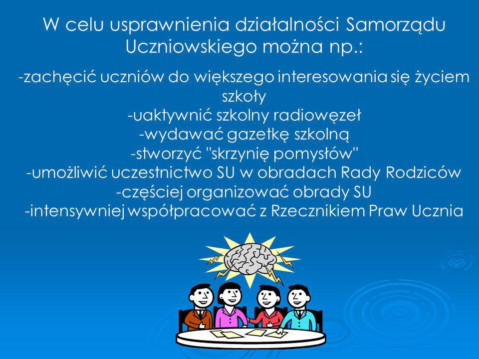 W celu usprawnienia działalności Samorządu Uczniowskiego można np.: -zachęcić uczniów do większego interesowania się życiem szkoły -uaktywnić szkolny