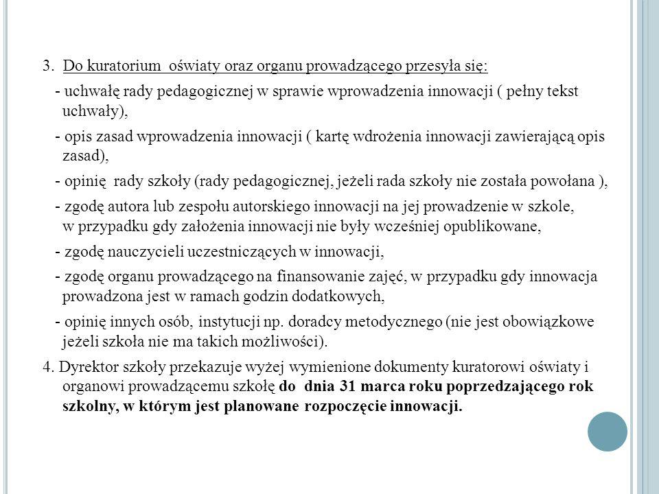 3. Do kuratorium oświaty oraz organu prowadzącego przesyła się: - uchwałę rady pedagogicznej w sprawie wprowadzenia innowacji ( pełny tekst uchwały),