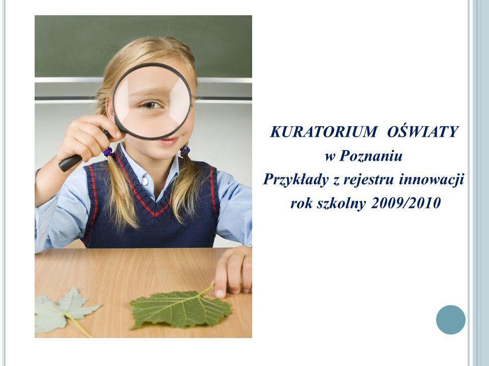 KURATORIUM OŚWIATY w Poznaniu Przykłady z rejestru innowacji rok szkolny 2009/2010