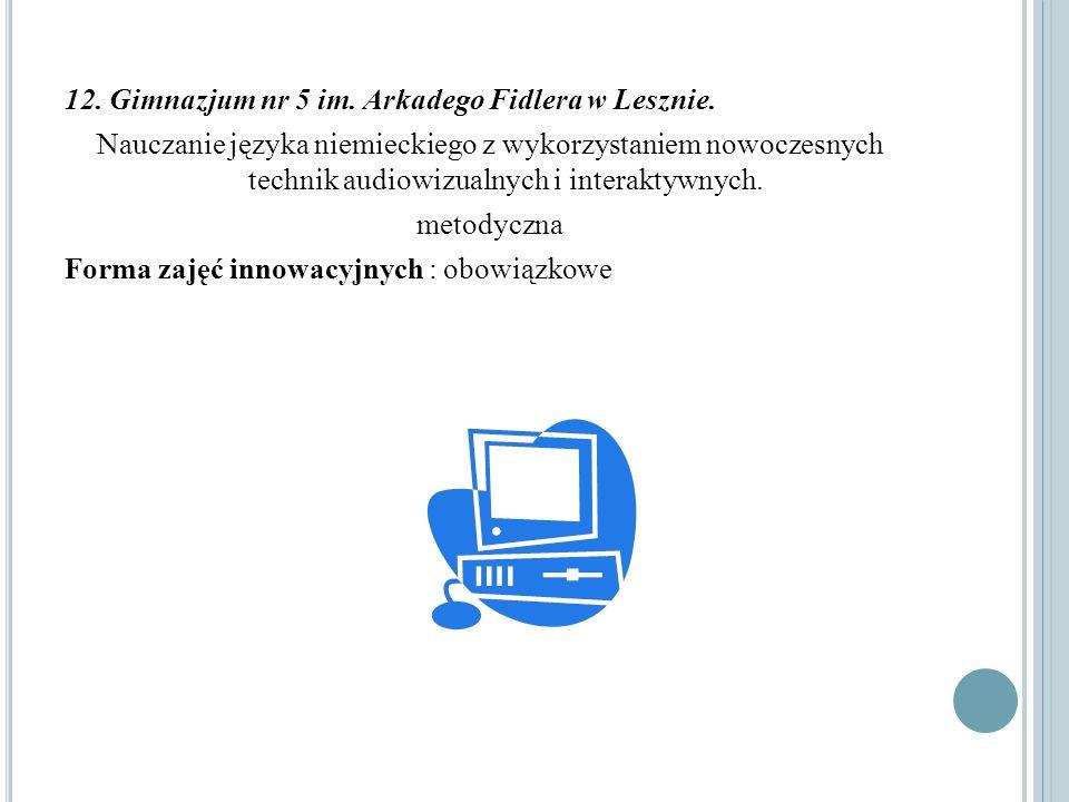 12. Gimnazjum nr 5 im. Arkadego Fidlera w Lesznie. Nauczanie języka niemieckiego z wykorzystaniem nowoczesnych technik audiowizualnych i interaktywnyc