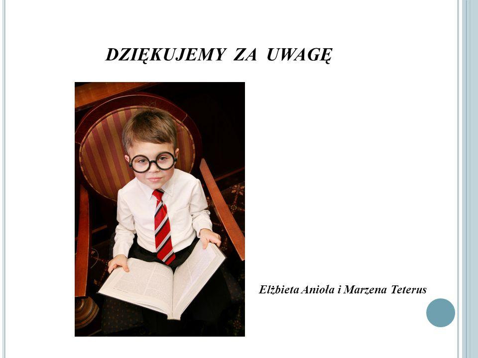 DZIĘKUJEMY ZA UWAGĘ Elżbieta Anioła i Marzena Teterus