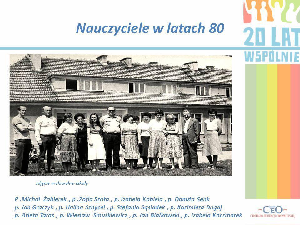 Nauczyciele w latach 80 P.Michał Żabierek, p.Zofia Szota, p. Izabela Kobiela, p. Danuta Senk p. Jan Graczyk, p. Halina Sznycel, p. Stefania Sąsiadek,