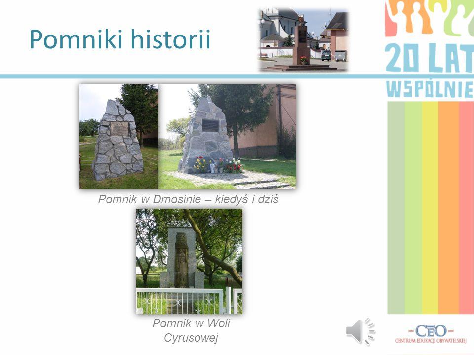 Pomniki historii Pomnik w Dmosinie – kiedyś i dziś Pomnik w Woli Cyrusowej