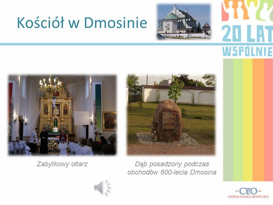 Kościół w Dmosinie Zabytkowy ołtarzDąb posadzony podczas obchodów 600-lecia Dmosina