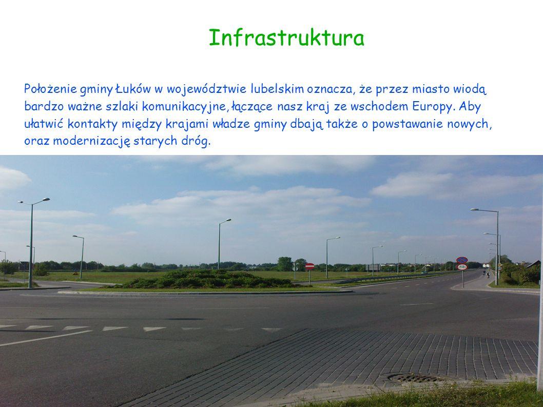 Infrastruktura Położenie gminy Łuków w województwie lubelskim oznacza, że przez miasto wiodą bardzo ważne szlaki komunikacyjne, łączące nasz kraj ze w