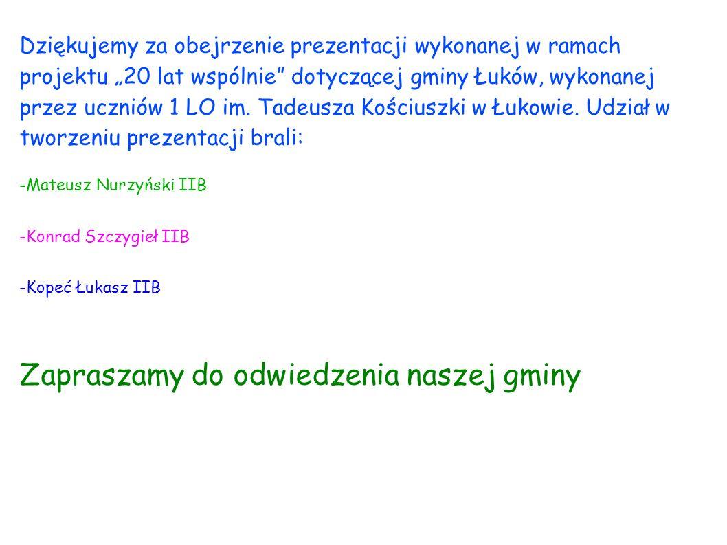 Dziękujemy za obejrzenie prezentacji wykonanej w ramach projektu 20 lat wspólnie dotyczącej gminy Łuków, wykonanej przez uczniów 1 LO im. Tadeusza Koś