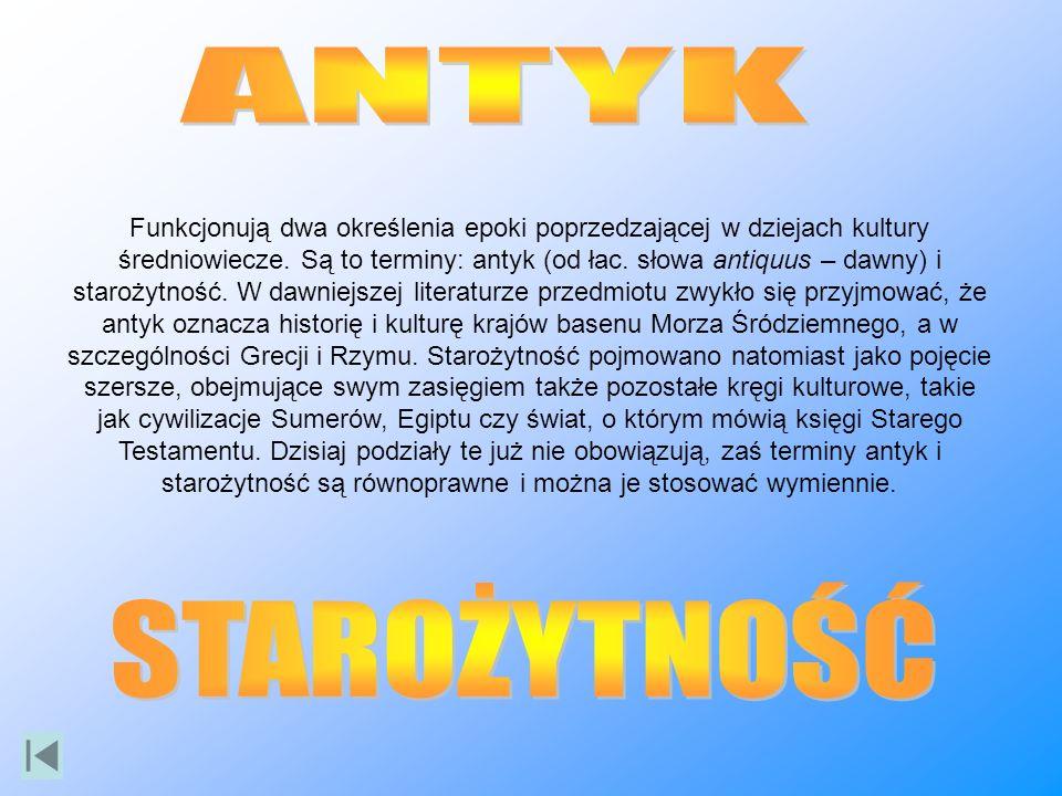 Funkcjonują dwa określenia epoki poprzedzającej w dziejach kultury średniowiecze. Są to terminy: antyk (od łac. słowa antiquus – dawny) i starożytność