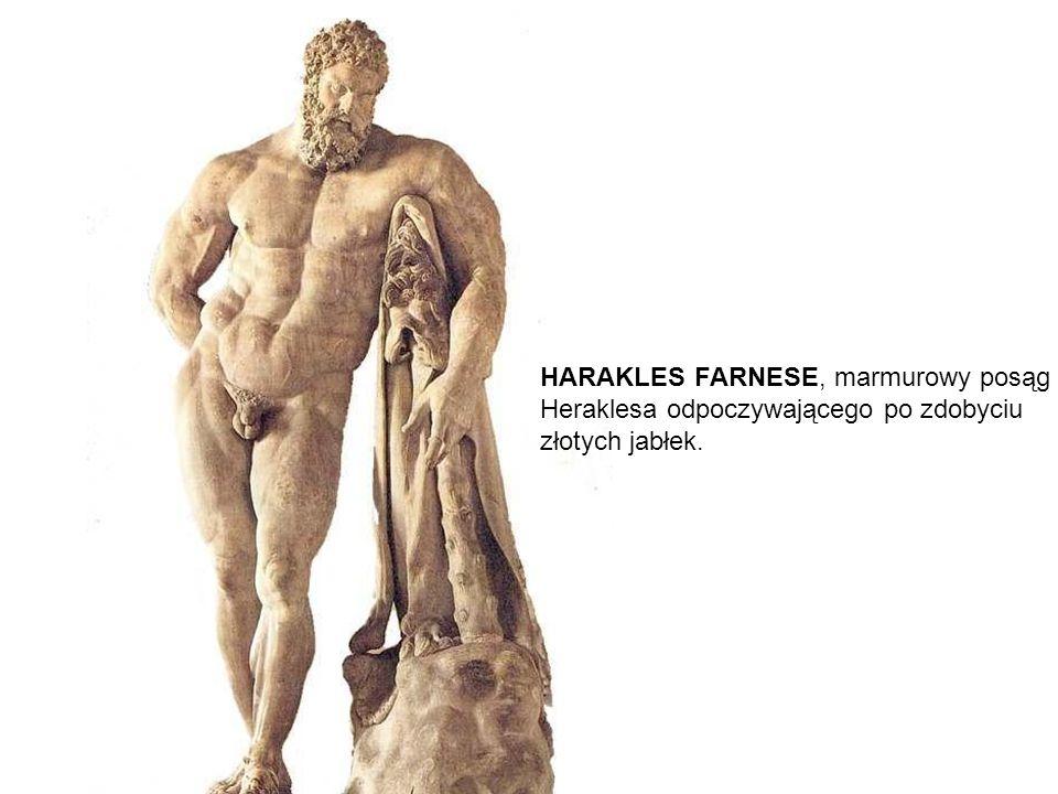 HARAKLES FARNESE, marmurowy posąg Heraklesa odpoczywającego po zdobyciu złotych jabłek.