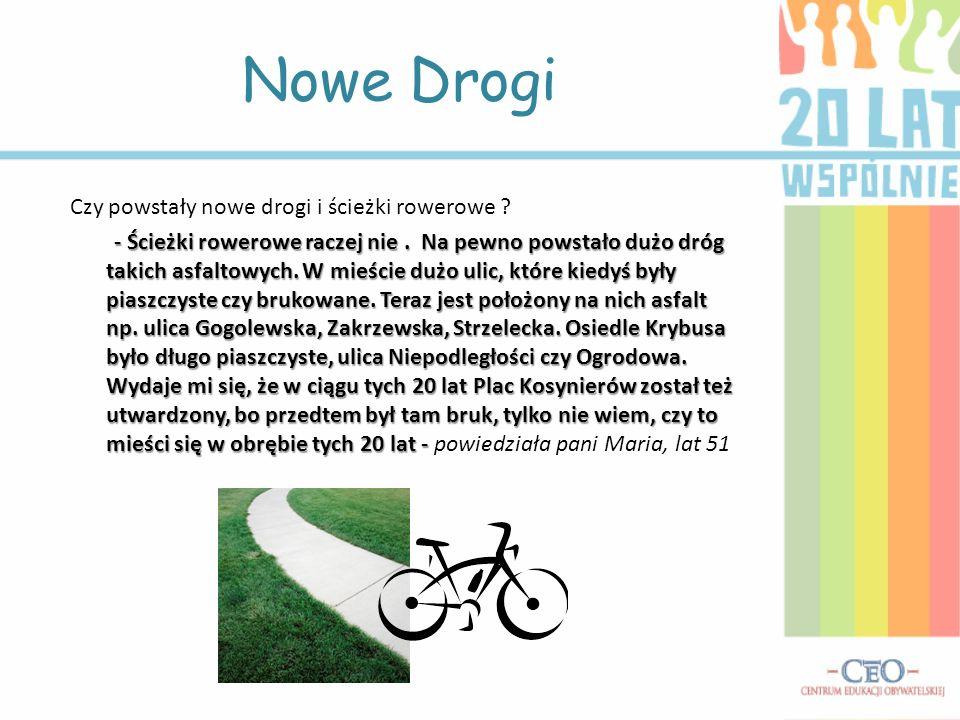 Czy powstały nowe drogi i ścieżki rowerowe ? - Ścieżki rowerowe raczej nie. Na pewno powstało dużo dróg takich asfaltowych. W mieście dużo ulic, które