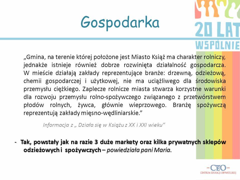 Gospodarka Gmina, na terenie której położone jest Miasto Książ ma charakter rolniczy, jednakże istnieje również dobrze rozwinięta działalność gospodar