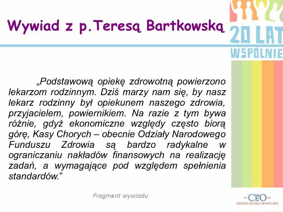 Wywiad z p.Teresą Bartkowską Podstawową opiekę zdrowotną powierzono lekarzom rodzinnym. Dziś marzy nam się, by nasz lekarz rodzinny był opiekunem nasz