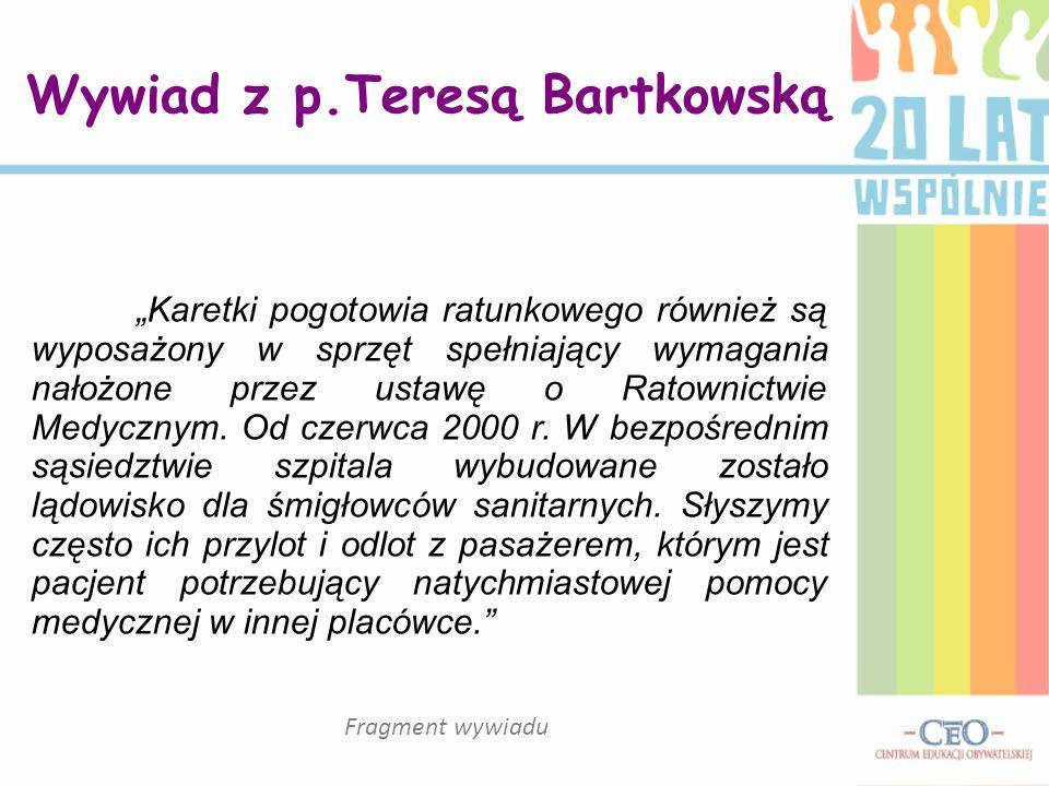Wywiad z p.Teresą Bartkowską Karetki pogotowia ratunkowego również są wyposażony w sprzęt spełniający wymagania nałożone przez ustawę o Ratownictwie M