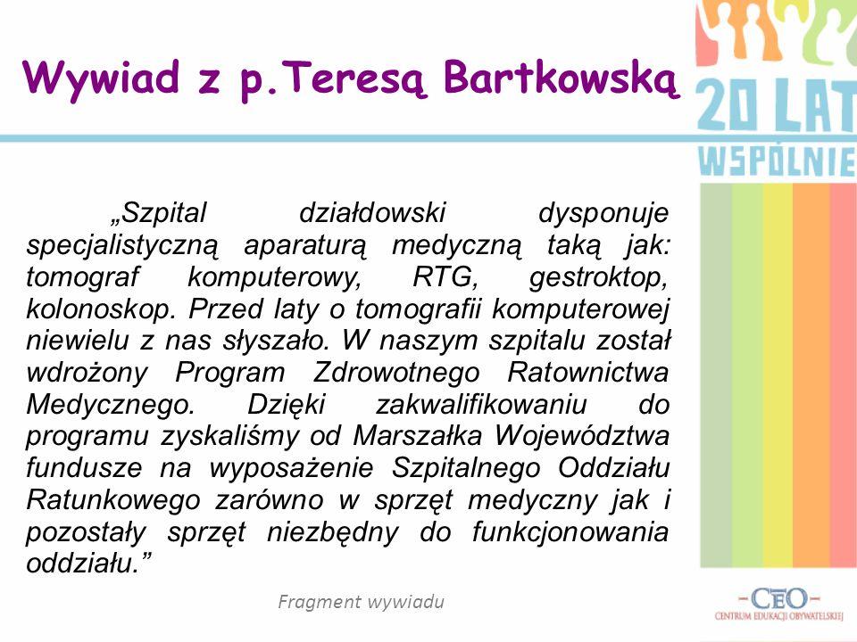 Wywiad z p.Teresą Bartkowską Szpital działdowski dysponuje specjalistyczną aparaturą medyczną taką jak: tomograf komputerowy, RTG, gestroktop, kolonos