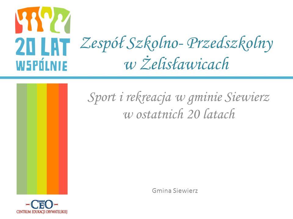 Zespół Szkolno- Przedszkolny w Żelisławicach Sport i rekreacja w gminie Siewierz w ostatnich 20 latach Gmina Siewierz