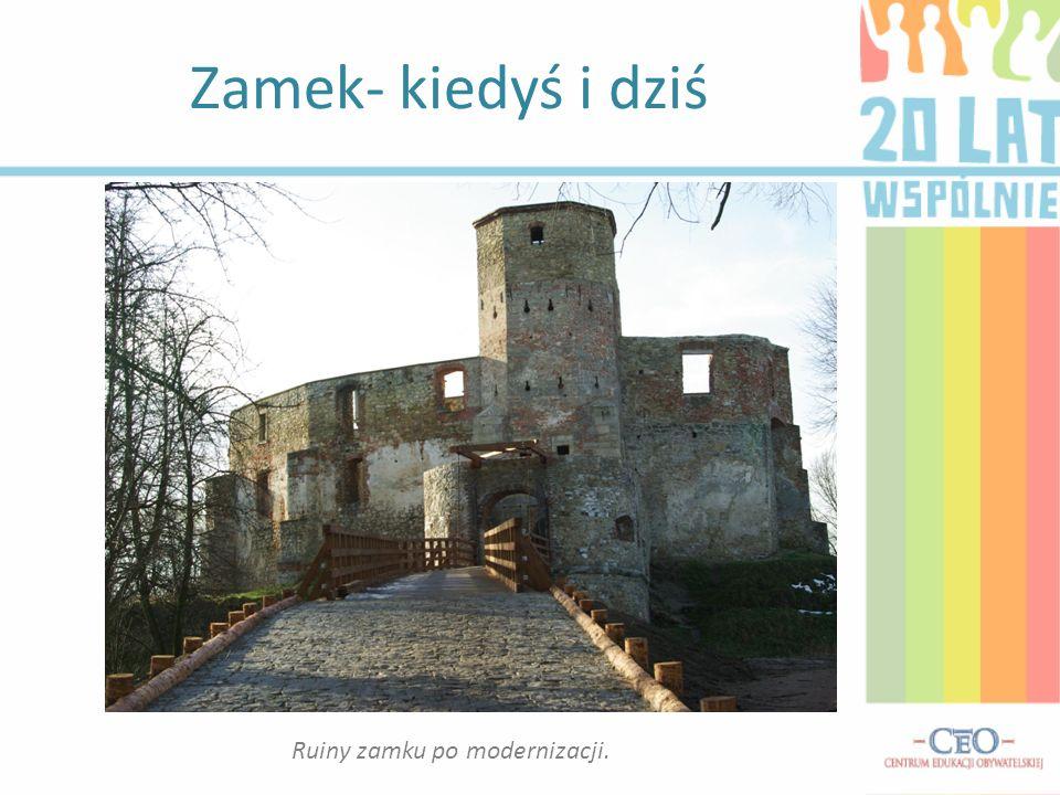 Zamek- kiedyś i dziś Ruiny zamku po modernizacji.