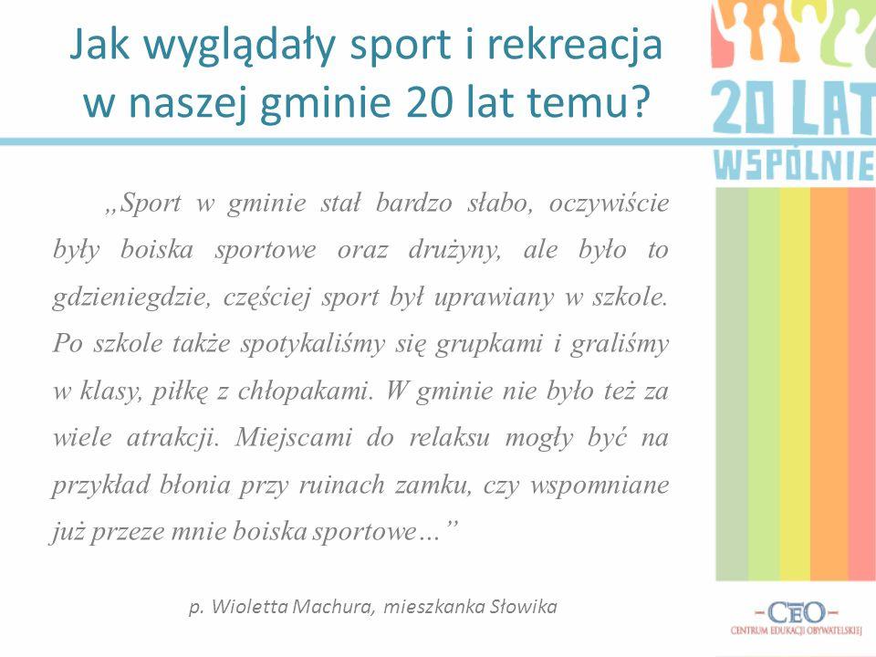 Sport w gminie stał bardzo słabo, oczywiście były boiska sportowe oraz drużyny, ale było to gdzieniegdzie, częściej sport był uprawiany w szkole. Po s