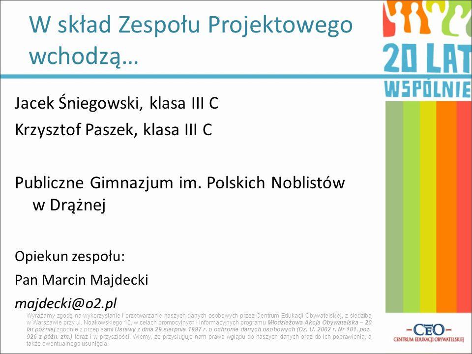 Jacek Śniegowski, klasa III C Krzysztof Paszek, klasa III C Publiczne Gimnazjum im. Polskich Noblistów w Drążnej Opiekun zespołu: Pan Marcin Majdecki