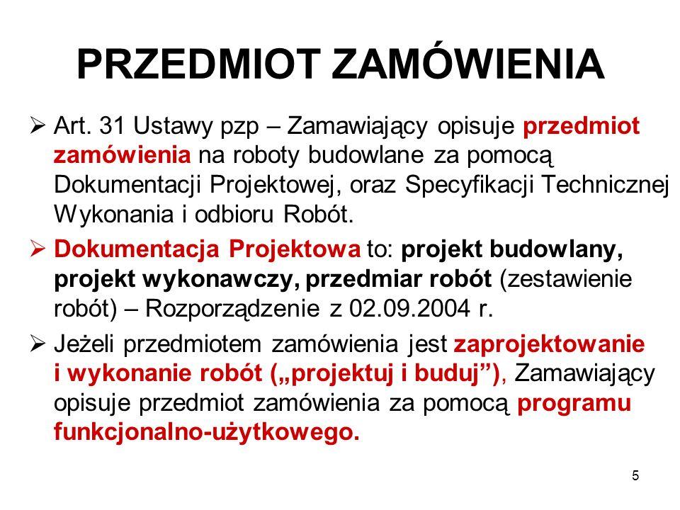 5 PRZEDMIOT ZAMÓWIENIA Art. 31 Ustawy pzp – Zamawiający opisuje przedmiot zamówienia na roboty budowlane za pomocą Dokumentacji Projektowej, oraz Spec