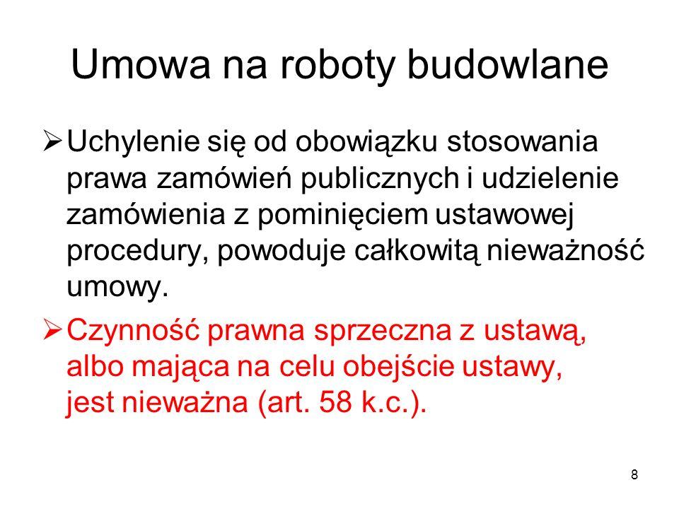 8 Umowa na roboty budowlane Uchylenie się od obowiązku stosowania prawa zamówień publicznych i udzielenie zamówienia z pominięciem ustawowej procedury