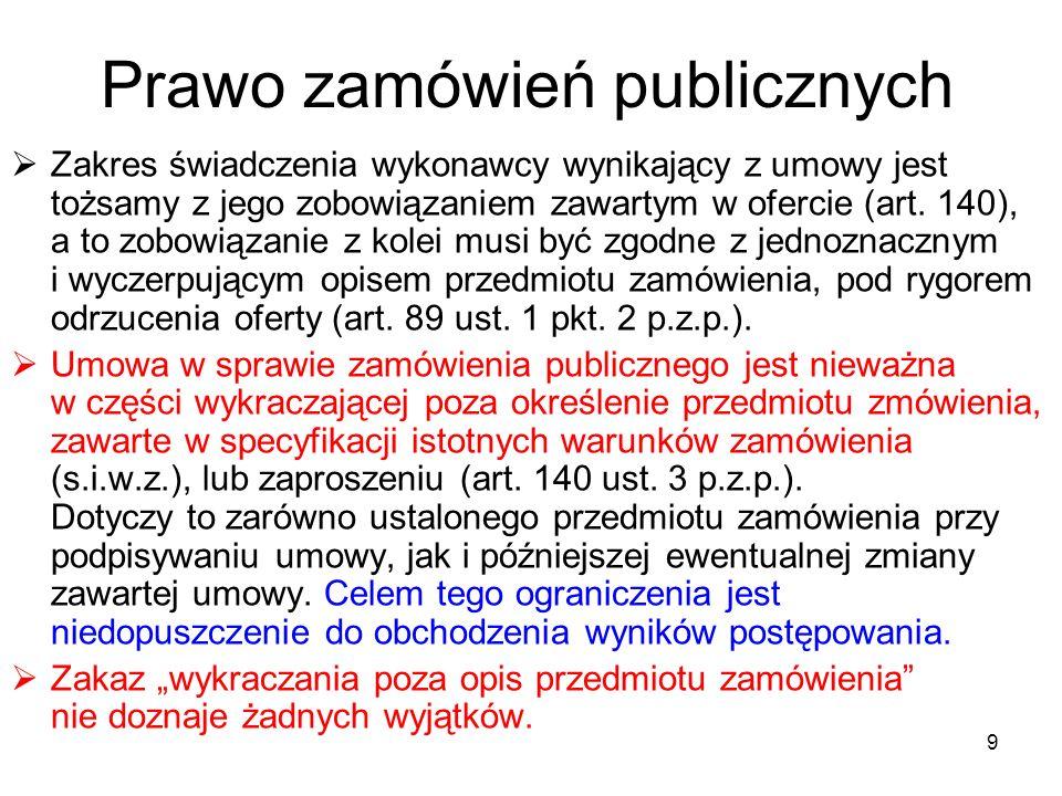 Prawo zamówień publicznych Zakres świadczenia wykonawcy wynikający z umowy jest tożsamy z jego zobowiązaniem zawartym w ofercie (art. 140), a to zobow