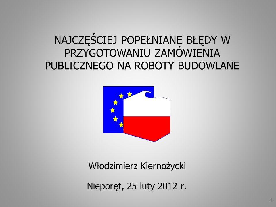 1 Włodzimierz Kiernożycki Nieporęt, 25 luty 2012 r. NAJCZĘŚCIEJ POPEŁNIANE BŁĘDY W PRZYGOTOWANIU ZAMÓWIENIA PUBLICZNEGO NA ROBOTY BUDOWLANE