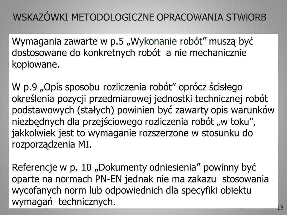 13 WSKAZÓWKI METODOLOGICZNE OPRACOWANIA STWiORB Wymagania zawarte w p.5 Wykonanie robót muszą być dostosowane do konkretnych robót a nie mechanicznie