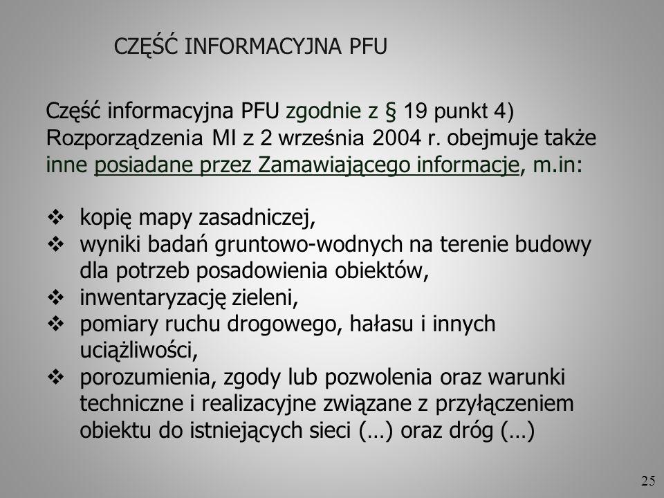 25 CZĘŚĆ INFORMACYJNA PFU Część informacyjna PFU zgodnie z § 19 punkt 4) Rozporządzenia MI z 2 września 2004 r. obejmuje także inne posiadane przez Za