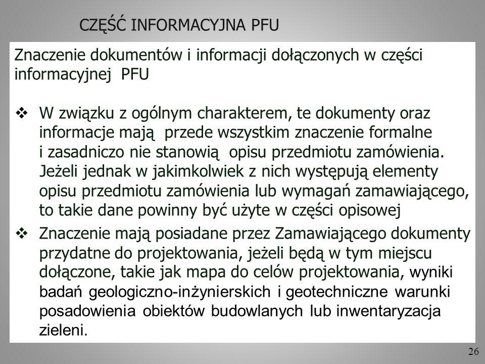 26 CZĘŚĆ INFORMACYJNA PFU Znaczenie dokumentów i informacji dołączonych w części informacyjnej PFU W związku z ogólnym charakterem, te dokumenty oraz