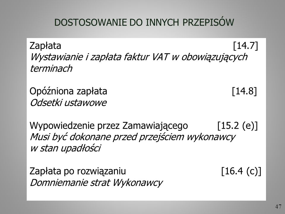 47 DOSTOSOWANIE DO INNYCH PRZEPISÓW Zapłata [14.7] Wystawianie i zapłata faktur VAT w obowiązujących terminach Opóźniona zapłata [14.8] Odsetki ustawo