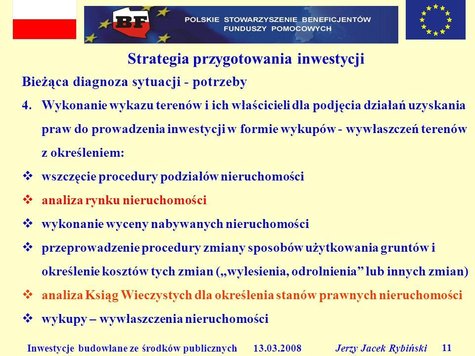 Inwestycje budowlane ze środków publicznych 13.03.2008 Jerzy Jacek Rybiński 11 Strategia przygotowania inwestycji Bieżąca diagnoza sytuacji - potrzeby