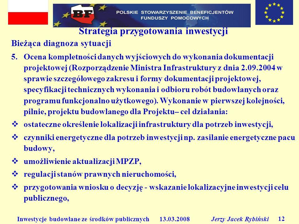 Inwestycje budowlane ze środków publicznych 13.03.2008 Jerzy Jacek Rybiński 12 Strategia przygotowania inwestycji Bieżąca diagnoza sytuacji 5.Ocena ko