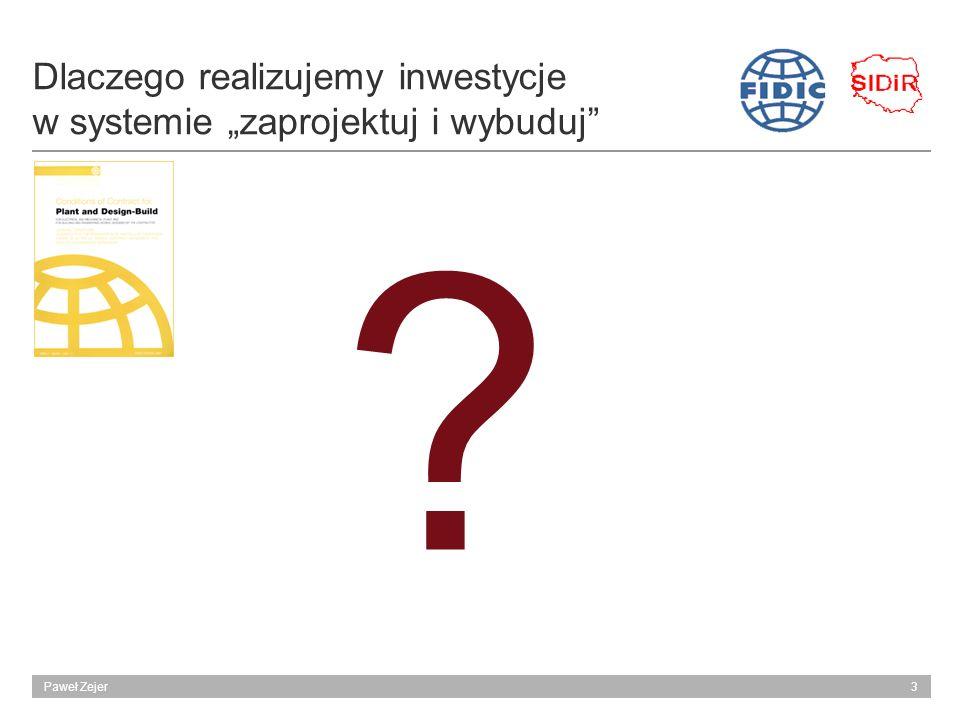 3Paweł Zejer Dlaczego realizujemy inwestycje w systemie zaprojektuj i wybuduj ?