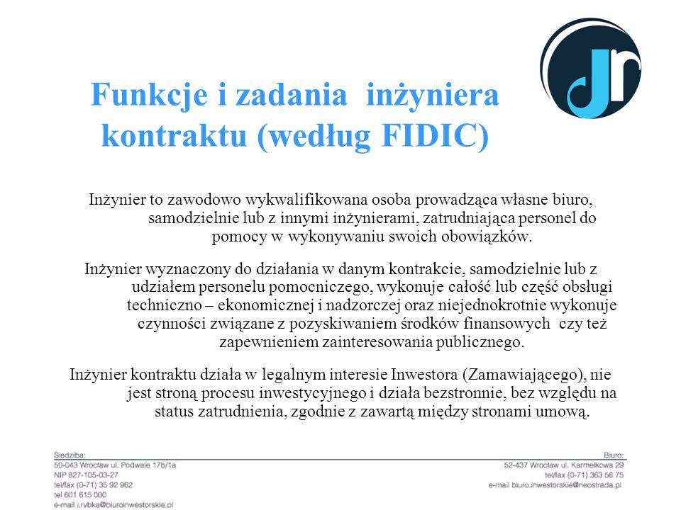 Funkcje i zadania inżyniera kontraktu (według FIDIC) Inżynier to zawodowo wykwalifikowana osoba prowadząca własne biuro, samodzielnie lub z innymi inż