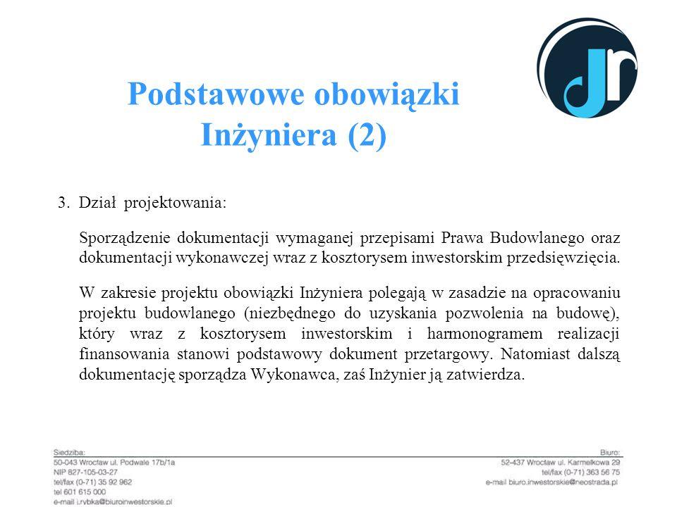 Podstawowe obowiązki Inżyniera (2) 3.Dział projektowania: Sporządzenie dokumentacji wymaganej przepisami Prawa Budowlanego oraz dokumentacji wykonawcz