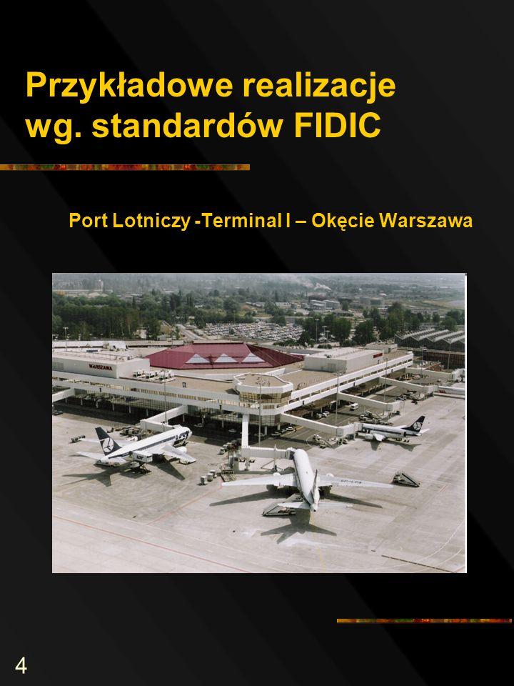 4 Przykładowe realizacje wg. standardów FIDIC Port Lotniczy -Terminal I – Okęcie Warszawa
