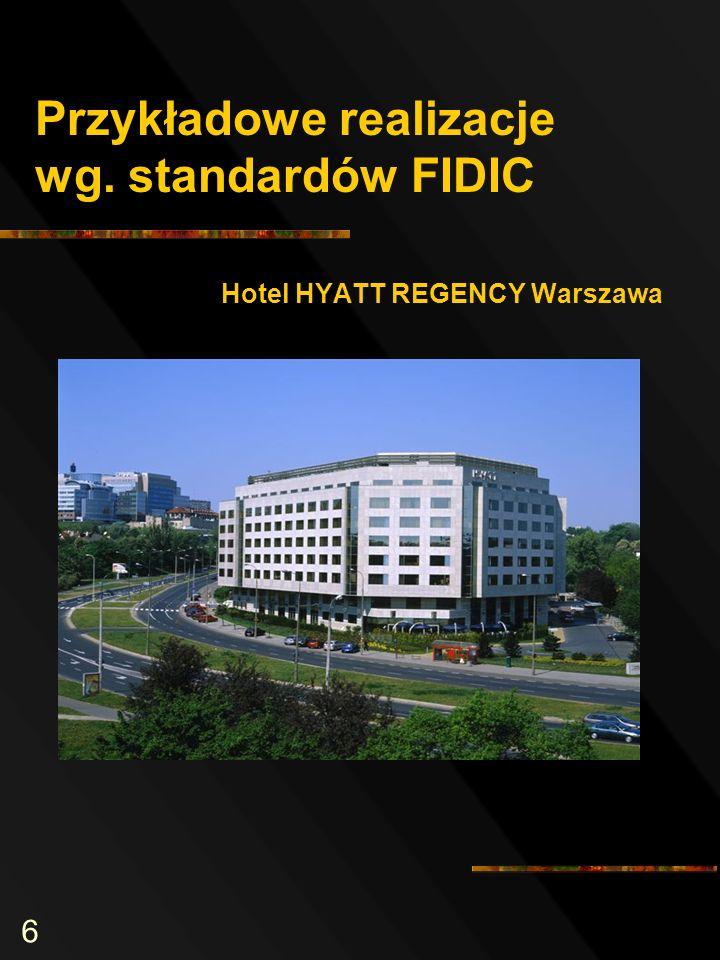 6 Przykładowe realizacje wg. standardów FIDIC Hotel HYATT REGENCY Warszawa