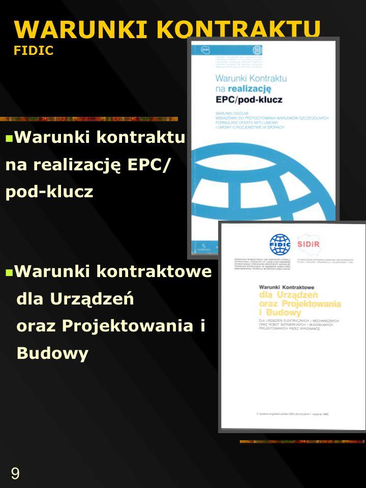 9 WARUNKI KONTRAKTU FIDIC Warunki kontraktu na realizację EPC/ pod-klucz Warunki kontraktowe dla Urządzeń oraz Projektowania i Budowy