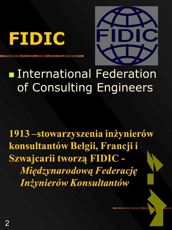 2 FIDIC International Federation of Consulting Engineers 1913 –stowarzyszenia inżynierów konsultantów Belgii, Francji i Szwajcarii tworzą FIDIC - Międzynarodową Federację Inżynierów Konsultantów