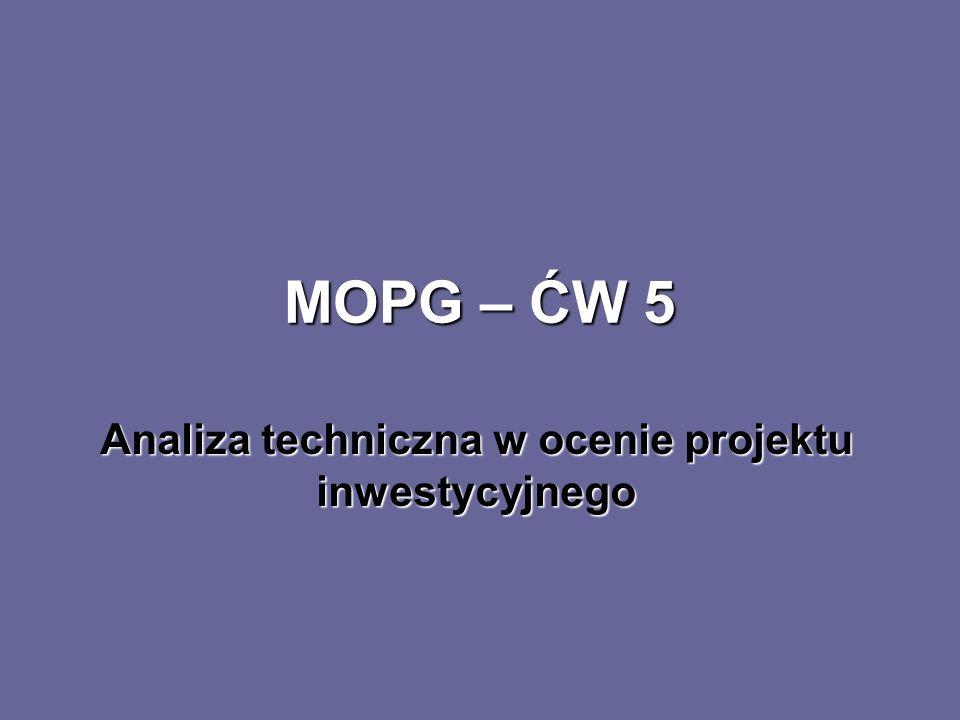 MOPG – ĆW 5 Analiza techniczna w ocenie projektu inwestycyjnego