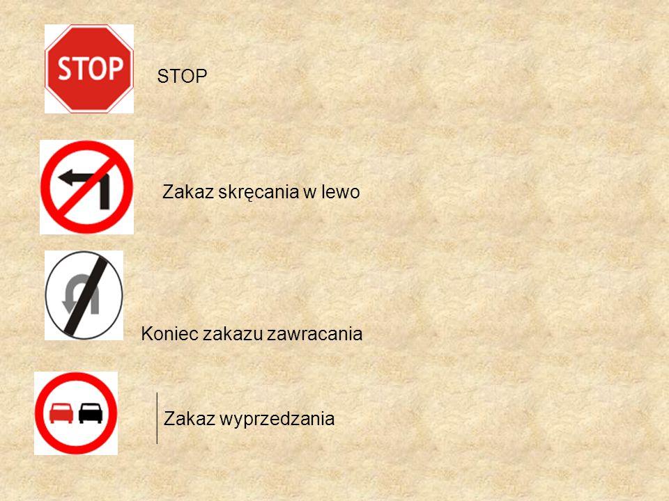 STOP Zakaz skręcania w lewo Koniec zakazu zawracania Zakaz wyprzedzania