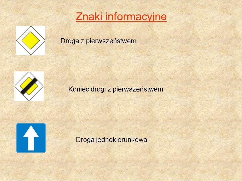 Znaki informacyjne Koniec drogi z pierwszeństwem Droga z pierwszeństwem Droga jednokierunkowa