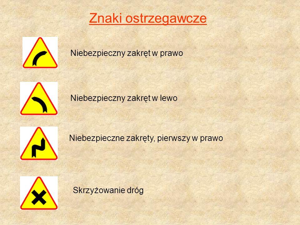 Znaki ostrzegawcze Niebezpieczny zakręt w prawo Niebezpieczny zakręt w lewo Niebezpieczne zakręty, pierwszy w prawo Skrzyżowanie dróg