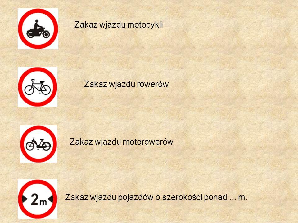 Zakaz wjazdu rowerów Zakaz wjazdu motocykli Zakaz wjazdu motorowerów Zakaz wjazdu pojazdów o szerokości ponad... m.