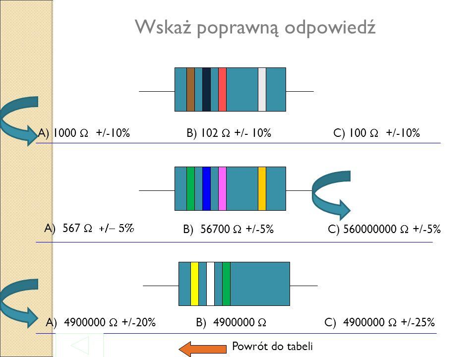 Przykład odczytania wielkości rezystancji opornika Czerwony - 2 Niebieski - 6 Zielony - 00000 Złoty +/- 5% Wielkość rezystancji wynosi 2600000 +/-5% Pierwsza barwa Druga barwaTrzecia barwa Czwarta barwa Powrót do tabeli