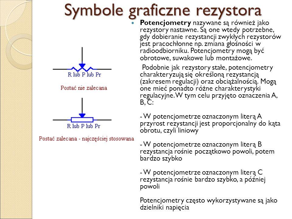 Symbole graficzne rezystora Rezystor zmienny (nastawny) Rezystor (opornik stały) Oporniki, których rezystancja zmienia się pod wpływem światła lub temperatury to fotorezystory.
